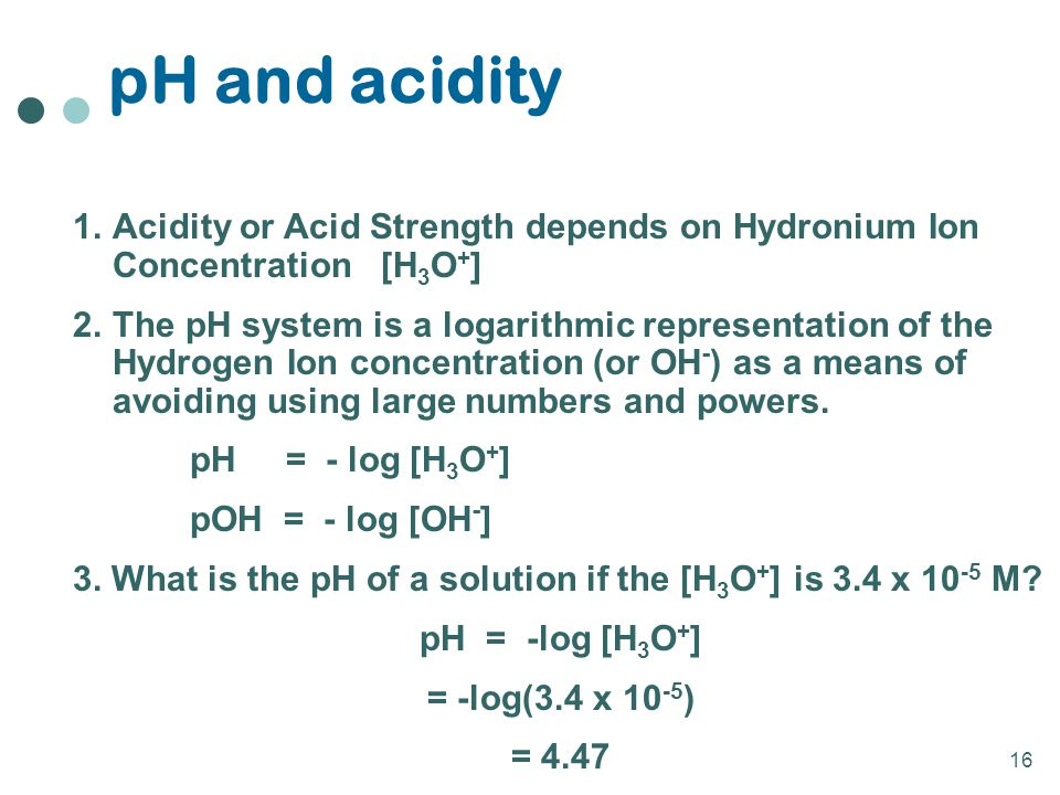 pH and acidity Acidity or Acid Strength depends on Hydronium Ion Concentration [H3O+]